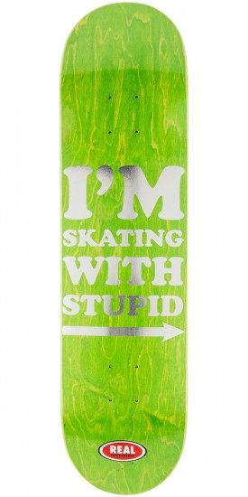 Real Im Skating with Stupid Skateboard Deck - 8.06""