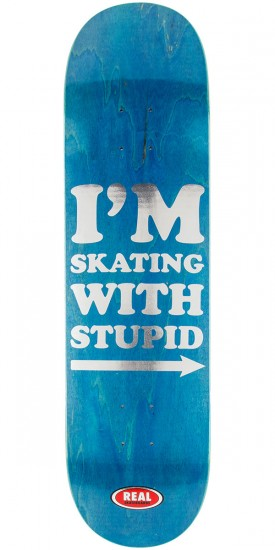 Real Im Skating with Stupid Skateboard Deck - 8.25""