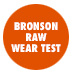 Bronson Raw Wear Test With Kader, Gravette and Raybourn