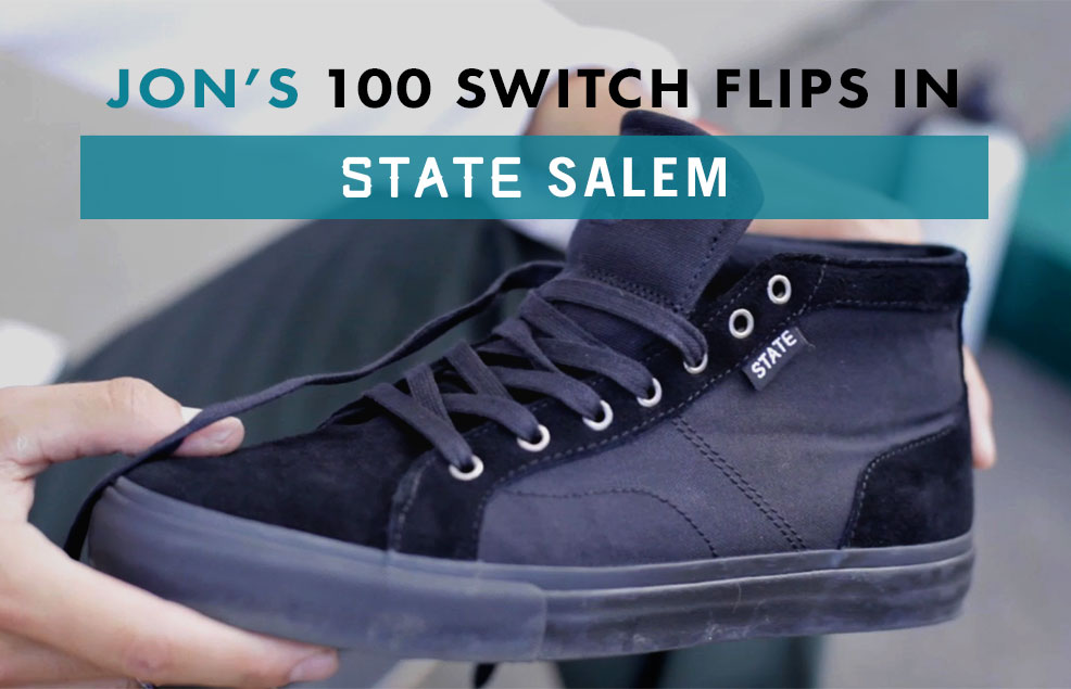 100 Kickflips (Switch Flip Edition) In The State Salem Shoes