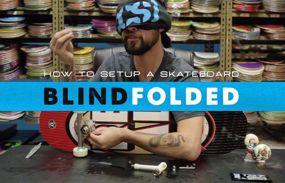 How To Set Up A Skateboard… Blindfolded